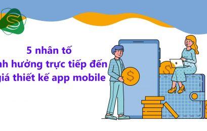 5 nhân tố ảnh hưởng trực tiếp đến giá thiết kế app mobile